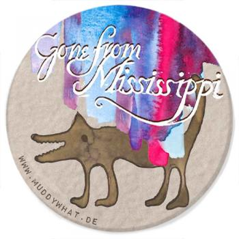 "Button - Muddy What? ""Gone From Mississippi"""